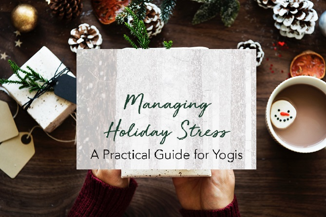Managing Holiday Stress – A Practical Guide for Yogis