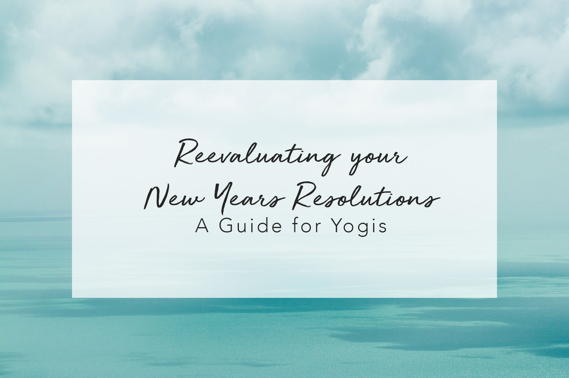 Reevaluating your New Years Resolutions – A Guide for Yogis