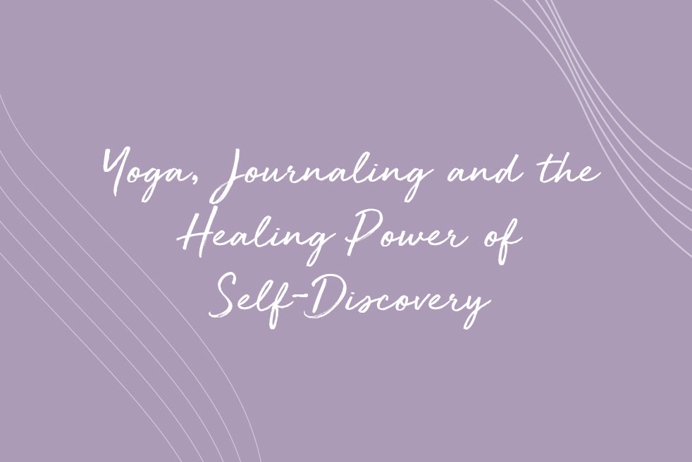 Yoga, Journaling, and the Healing Power of Self-Discovery