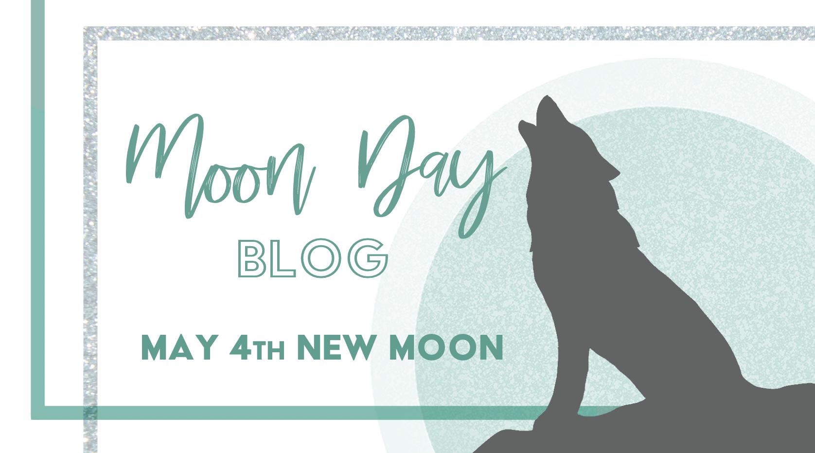 Moon Day – May 4th New Moon