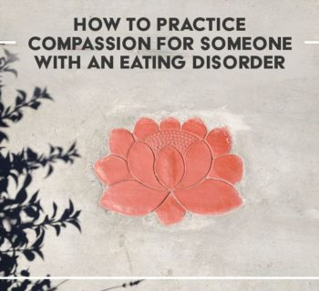 How to Practice Compassion for Someone with an Eating Disorder