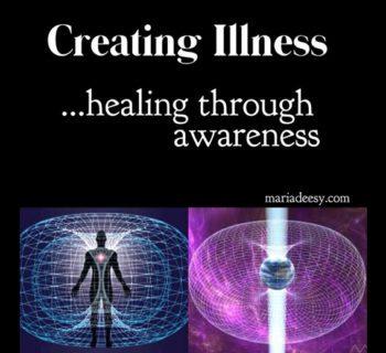 Creating Illness: Healing through awareness